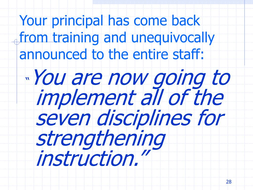 Your principal has come back from training and unequivocally announced to the entire staff: