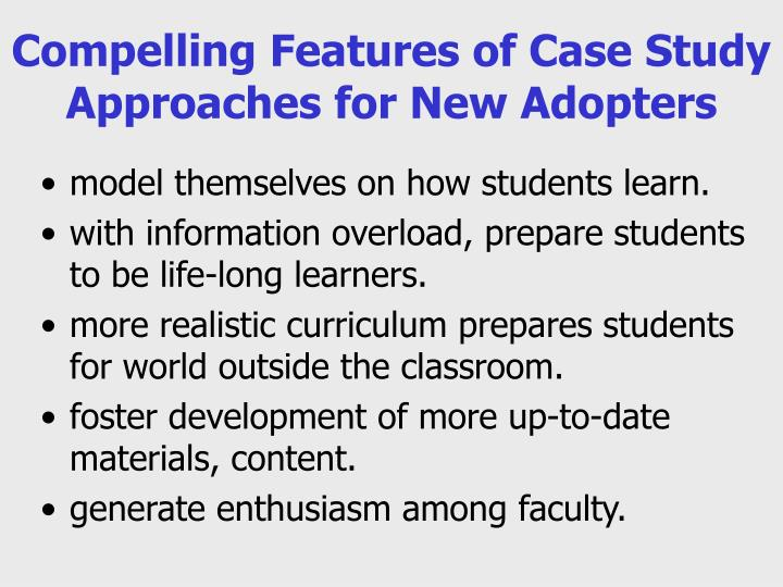Compelling Features of Case Study Approaches for New Adopters