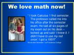 we love math now