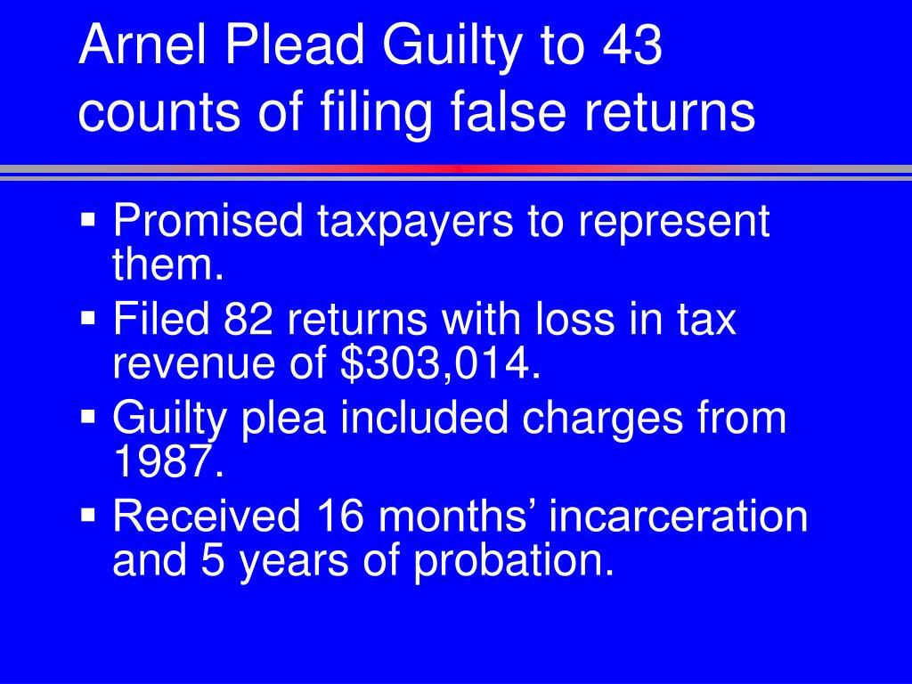 Arnel Plead Guilty to 43 counts of filing false returns