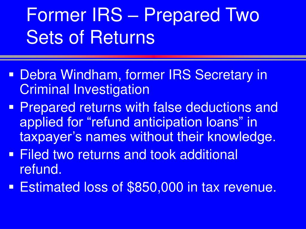Former IRS – Prepared Two Sets of Returns