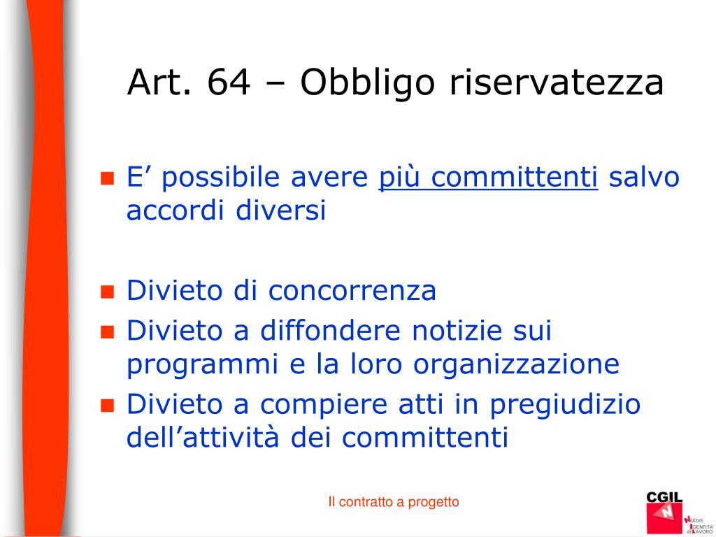 Art. 64 – Obbligo riservatezza