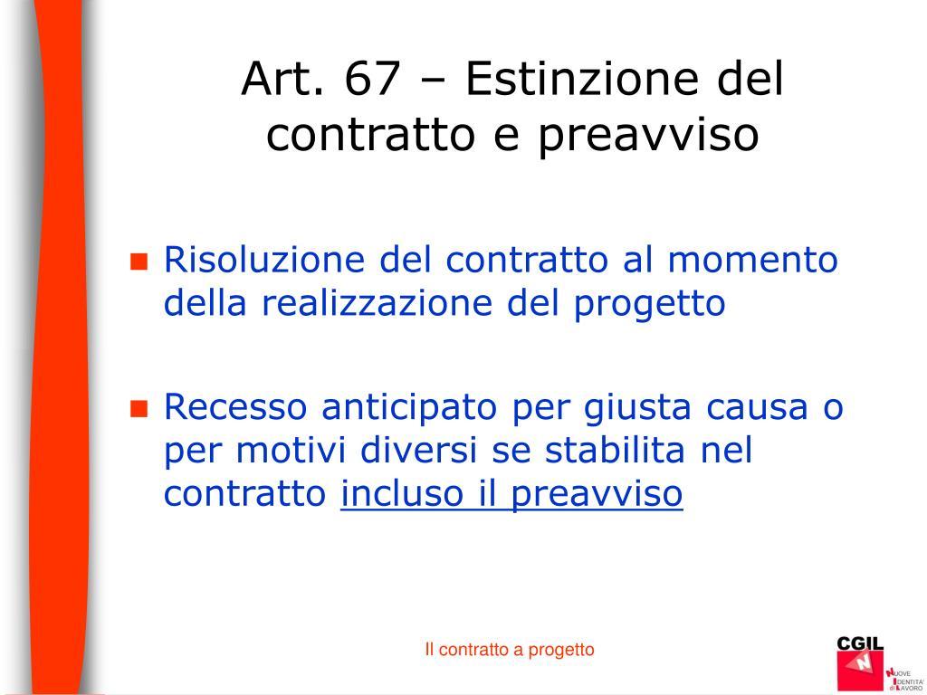Art. 67 – Estinzione del contratto e preavviso