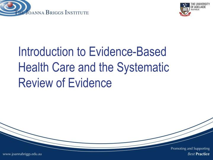 Introduction to evidence based health care and the systematic review of evidence