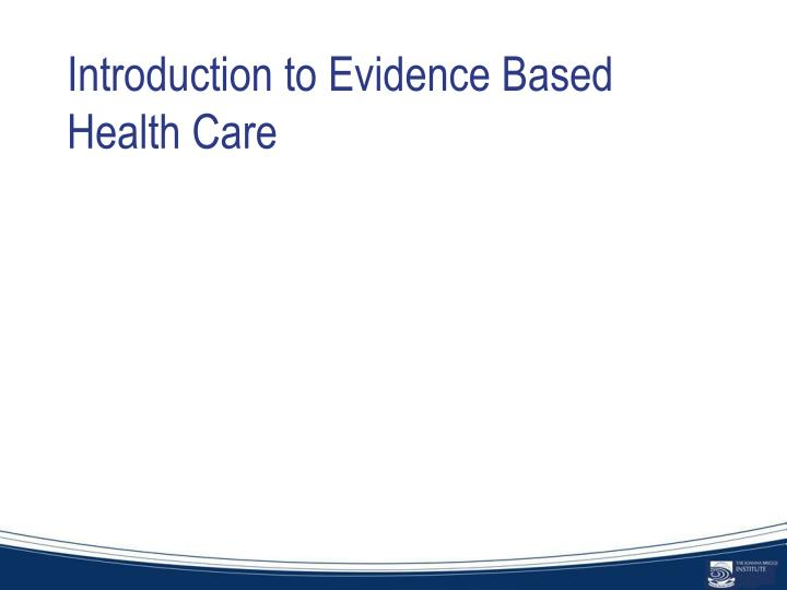 Introduction to evidence based health care