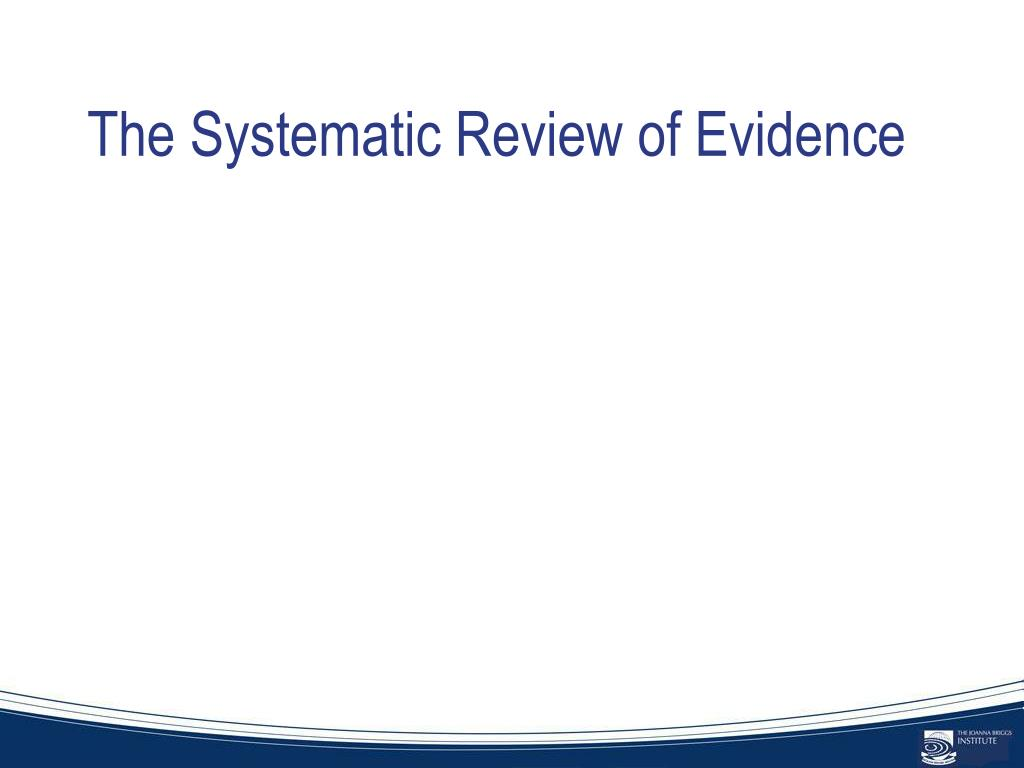 The Systematic Review of Evidence