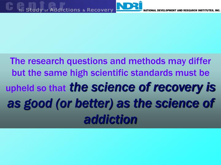 The research questions and methods may differ but the same high scientific standards must be upheld so that