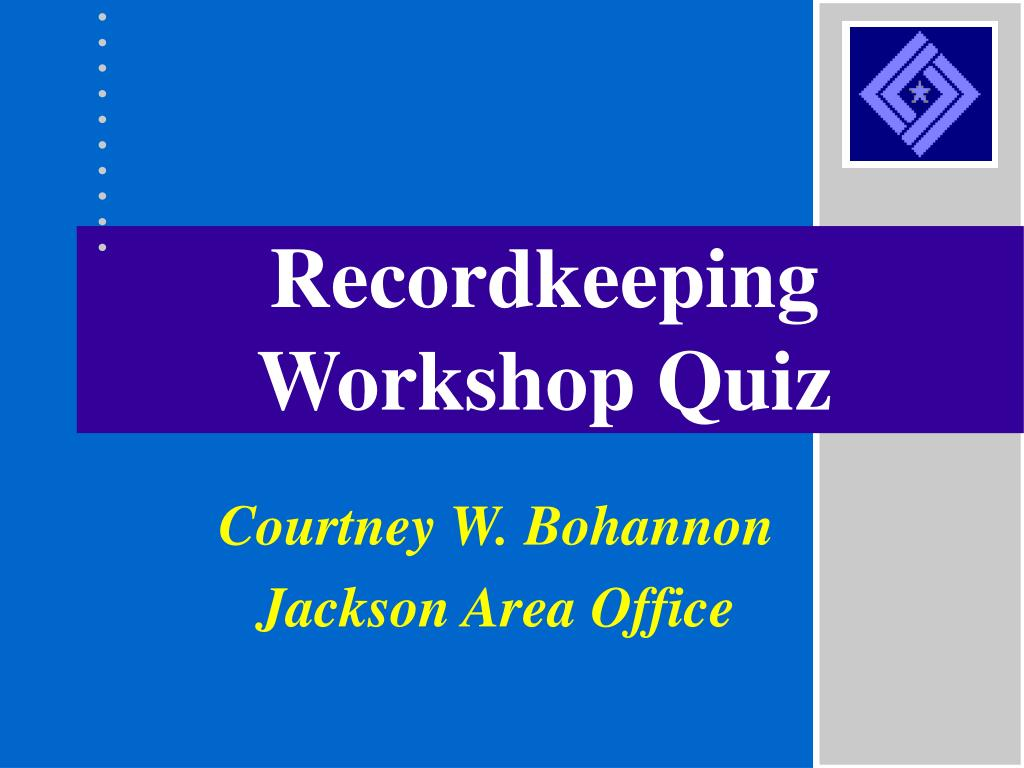 recordkeeping workshop quiz l.