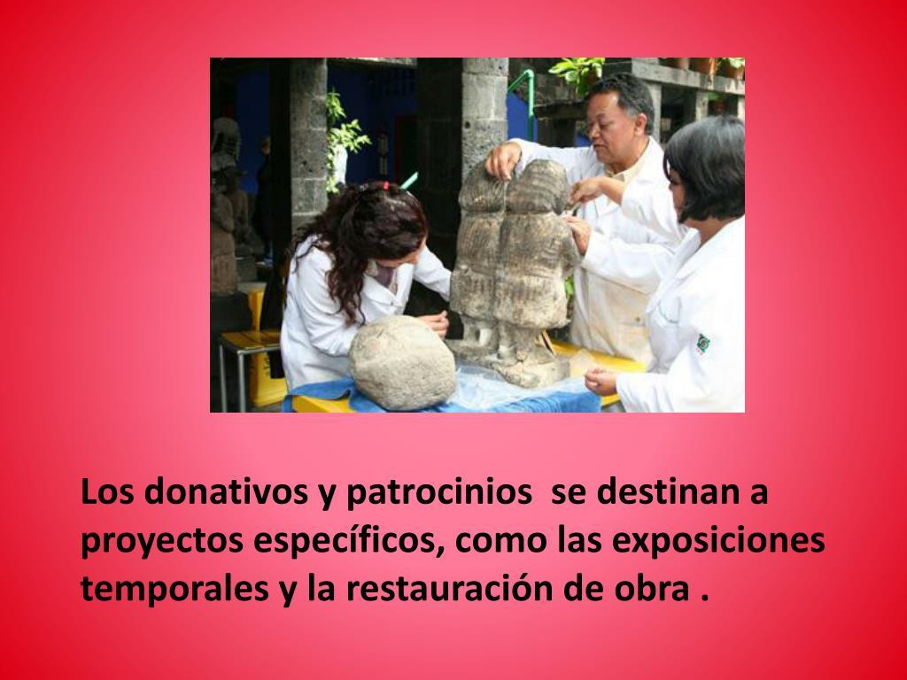 Los donativos y patrocinios  se destinan a proyectos específicos, como las exposiciones temporales y la restauración de obra .