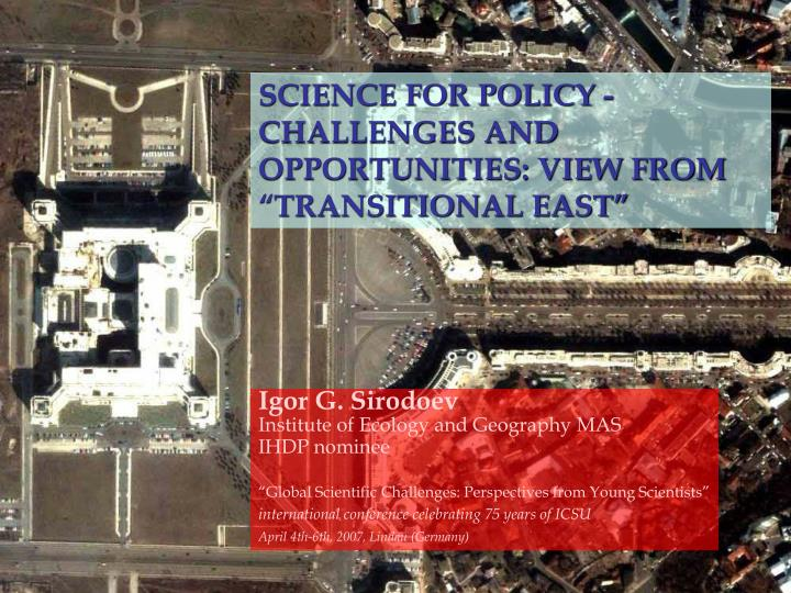 "SCIENCE FOR POLICY - CHALLENGES AND OPPORTUNITIES: VIEW FROM ""TRANSITIONAL EAST"""