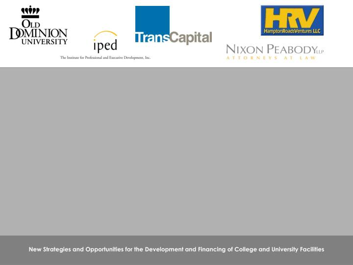 New Strategies and Opportunities for the Development and Financing of College and University Facilit...
