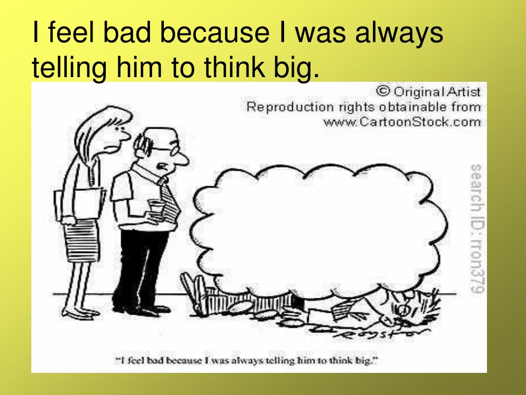 I feel bad because I was always telling him to think big.