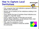 how to capture local institutions