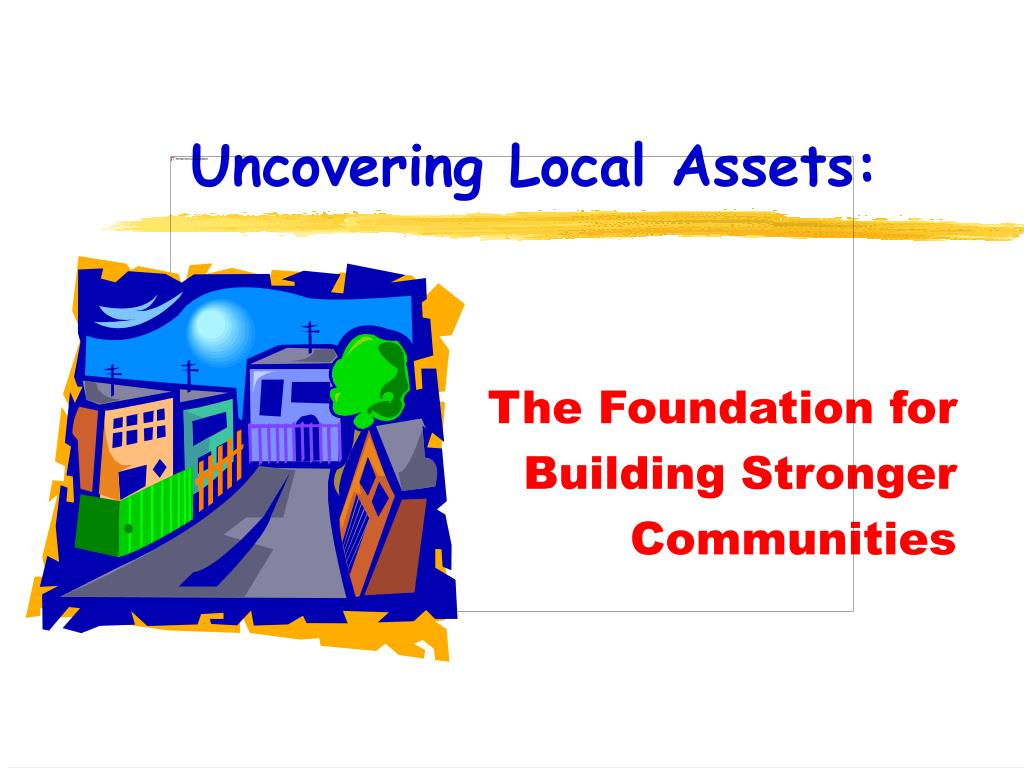 uncovering local assets l.