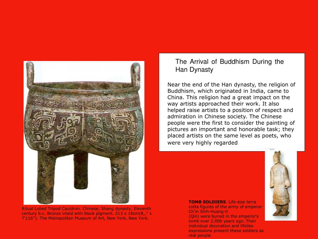 Near the end of the Han dynasty, the religion of Buddhism, which originated in India, came to China. This religion had a great impact on the way artists approached their work. It also helped raise artists to a position of respect and admiration in Chinese society. The Chinese people were the first to consider the painting of pictures an important and honorable task; they placed artists on the same level as poets, who were very highly regarded