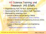 h3 s cience t raining a nd r esearch h3 star