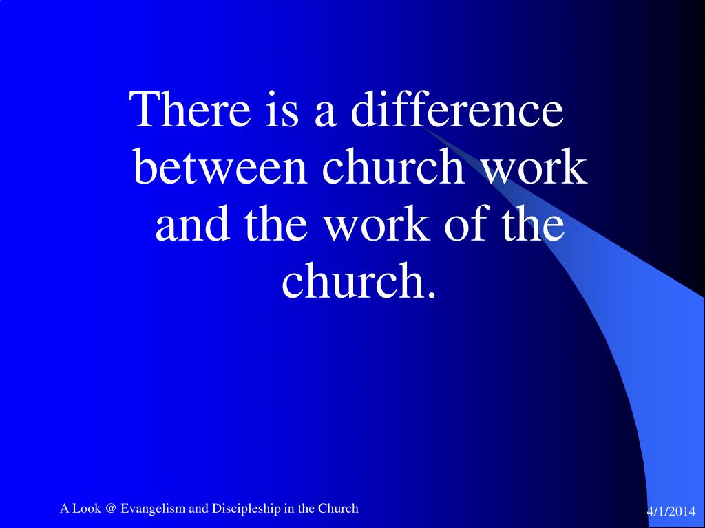 There is a difference between church work and the work of the church.