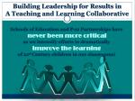 building leadership for results in a teaching and learning collaborative