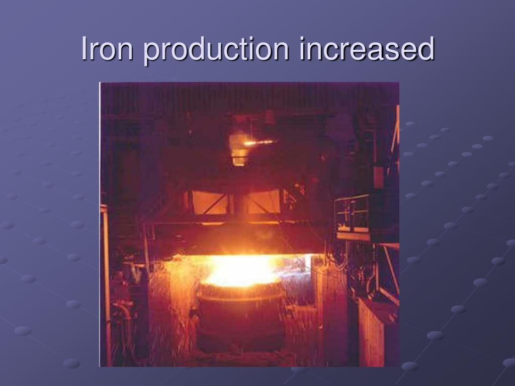 Iron production increased