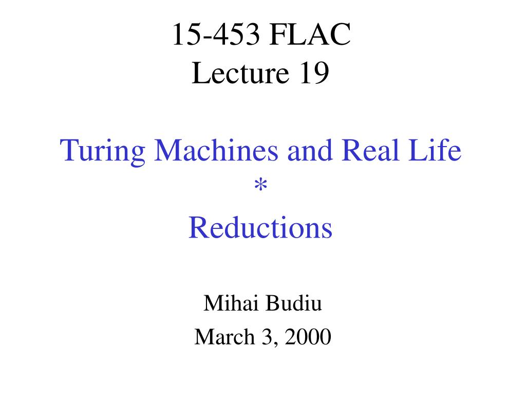15 453 flac lecture 19 turing machines and real life reductions l.