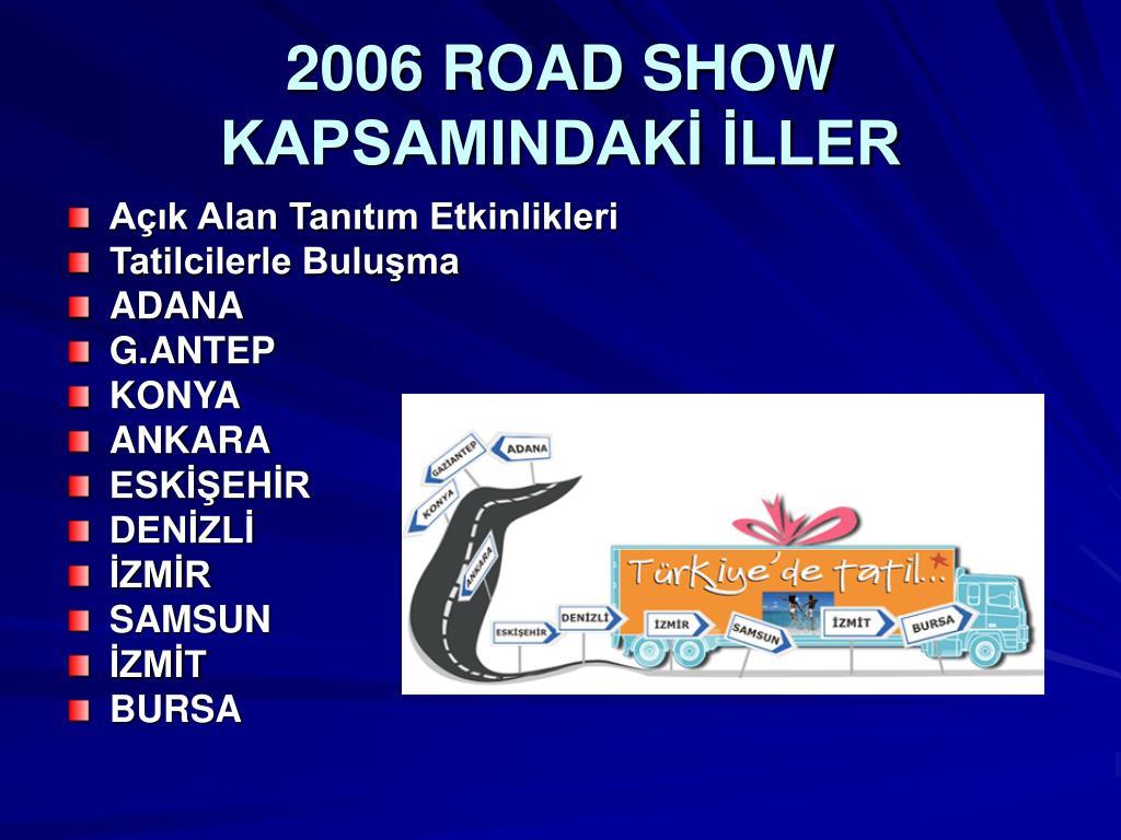 2006 ROAD SHOW KAPSAMINDAKİ İLLER