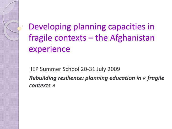 Developing planning capacities in fragile contexts the afghanistan experience