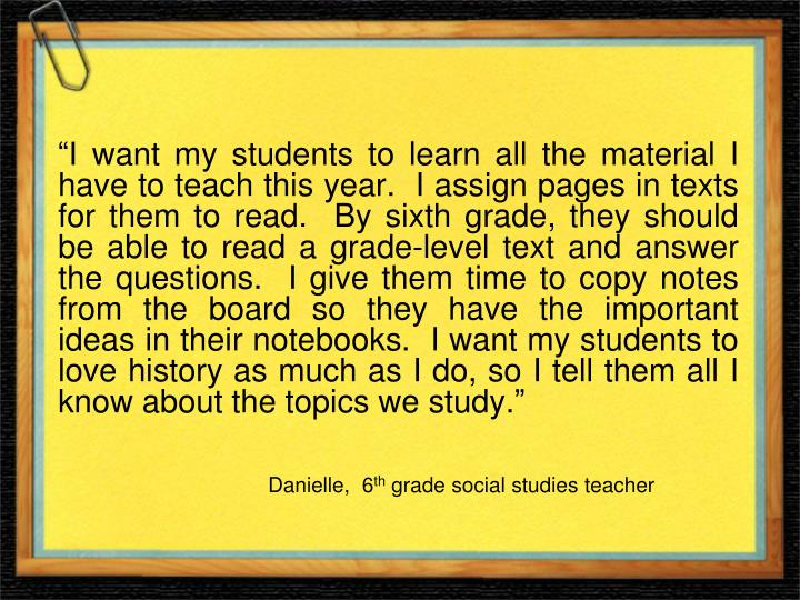 """""""I want my students to learn all the material I have to teach this year.  I assign pages in texts..."""