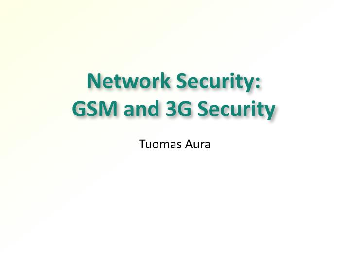 Network security gsm and 3g security