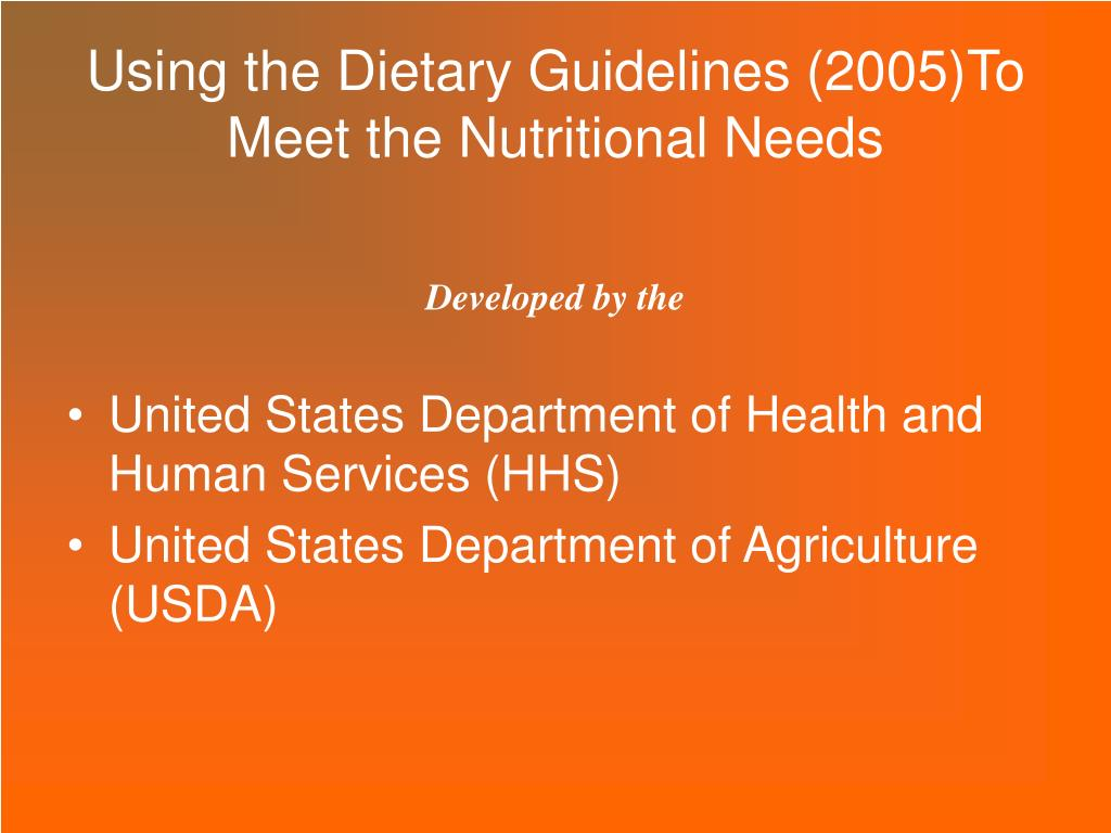 Using the Dietary Guidelines (2005)To Meet the Nutritional Needs