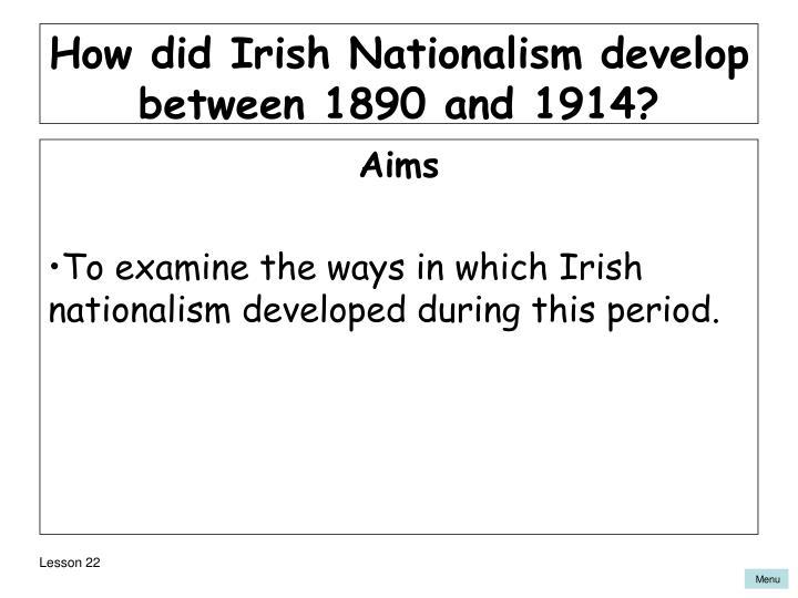 How did irish nationalism develop between 1890 and 1914