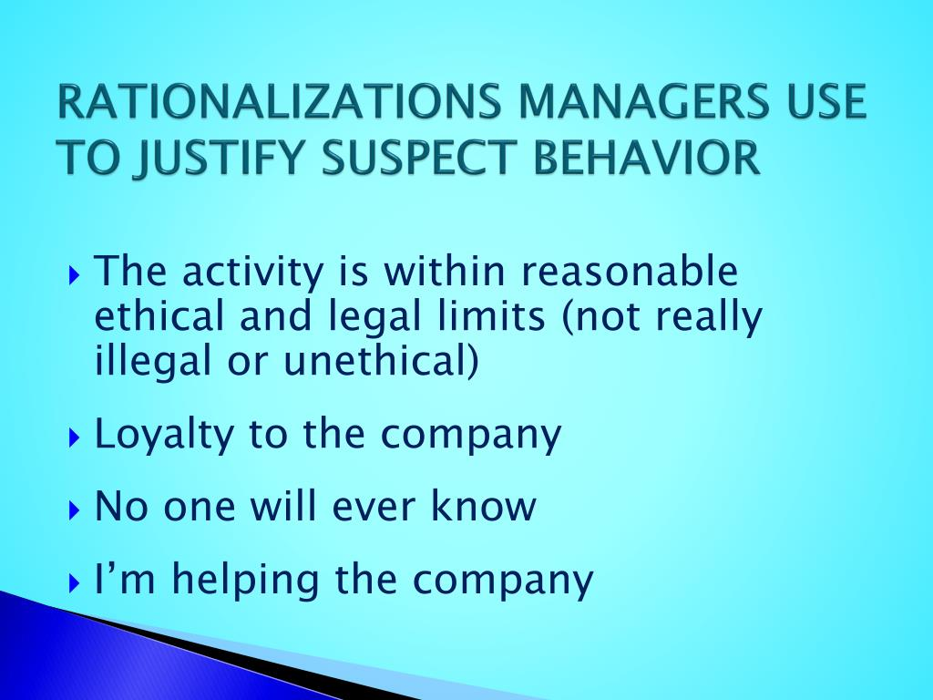 RATIONALIZATIONS MANAGERS USE TO JUSTIFY SUSPECT BEHAVIOR