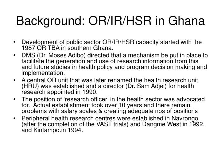 Background: OR/IR/HSR in Ghana