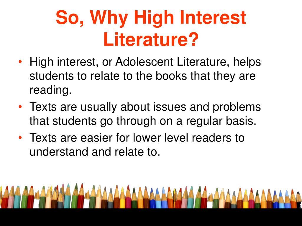 So, Why High Interest Literature?