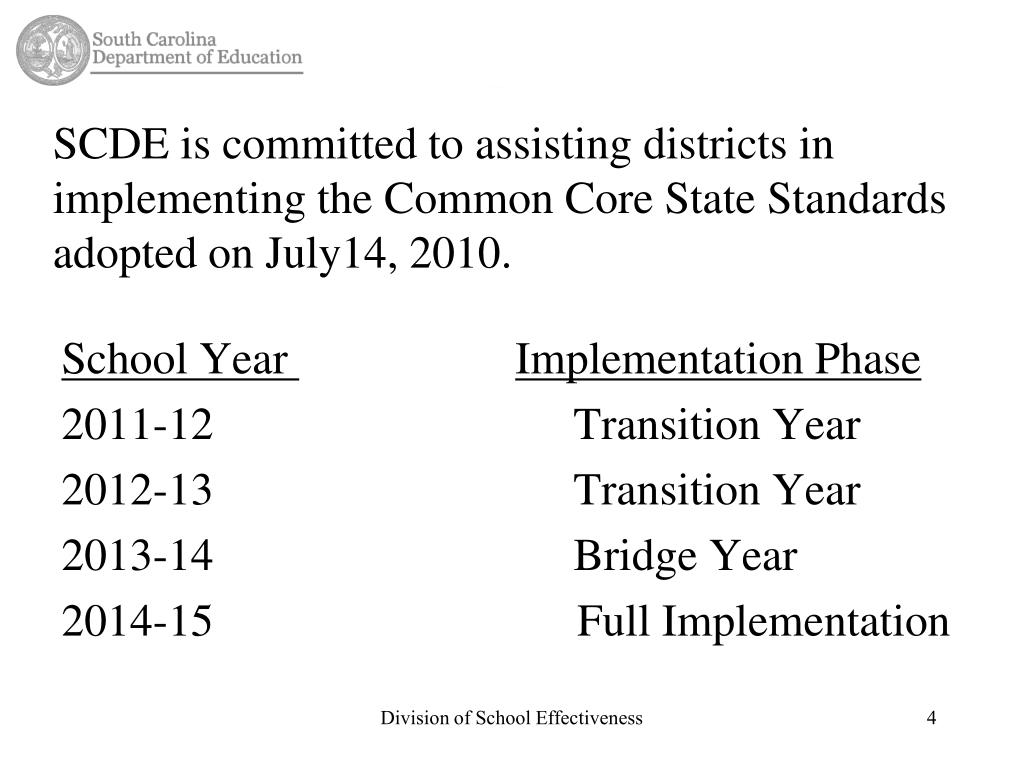 SCDE is committed to assisting districts in implementing the Common Core State Standards adopted on July14, 2010.