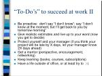 to do s to succeed at work ii