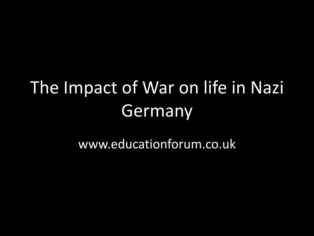 the impact of war on life in nazi germany l.