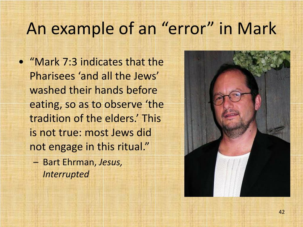 """Mark 7:3 indicates that the Pharisees 'and all the Jews' washed their hands before eating, so as to observe 'the tradition of the elders.' This is not true: most Jews did not engage in this ritual."""