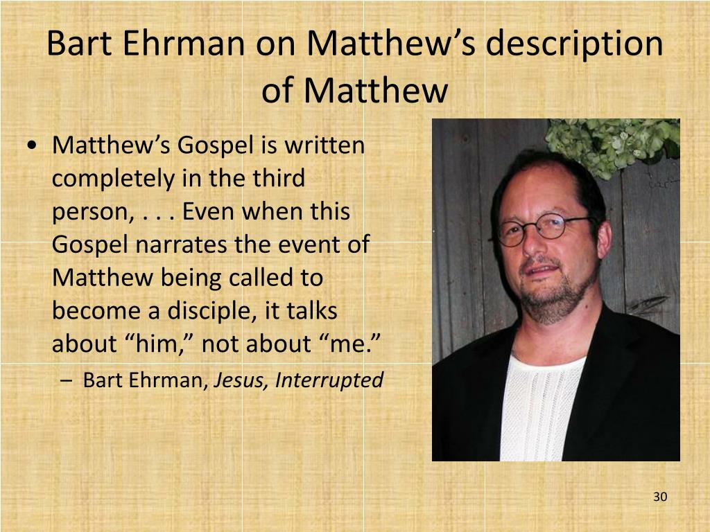 "Matthew's Gospel is written completely in the third person, . . . Even when this Gospel narrates the event of Matthew being called to become a disciple, it talks about ""him,"" not about ""me."""
