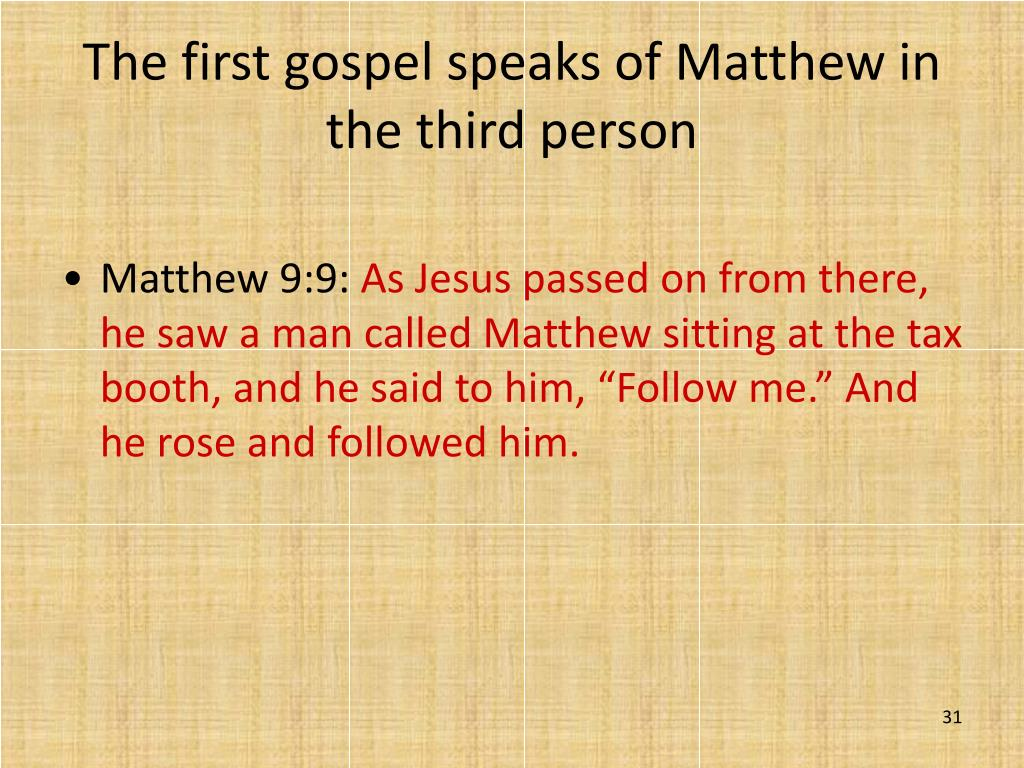 The first gospel speaks of Matthew in the third person