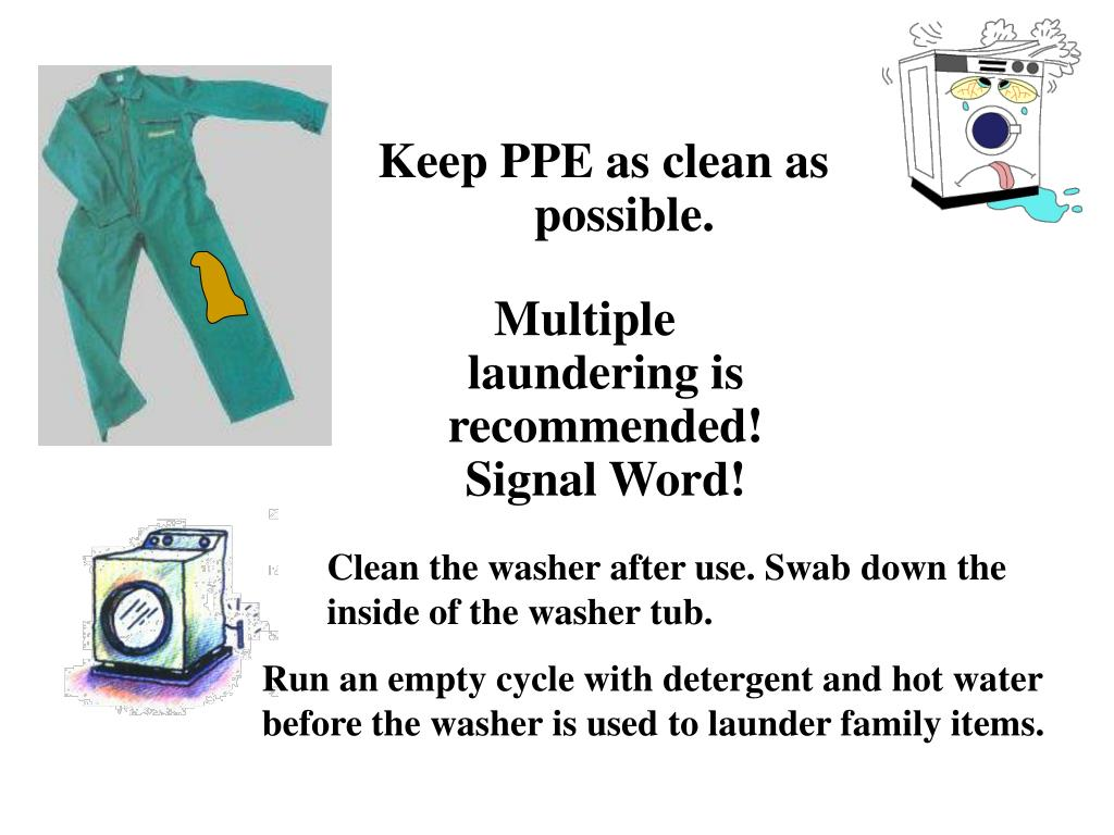Keep PPE as clean as possible.