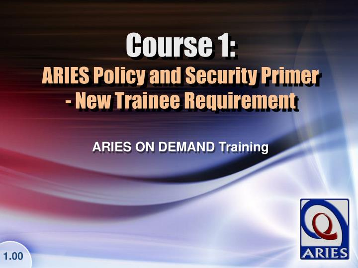 Course 1 aries policy and security primer new trainee requirement