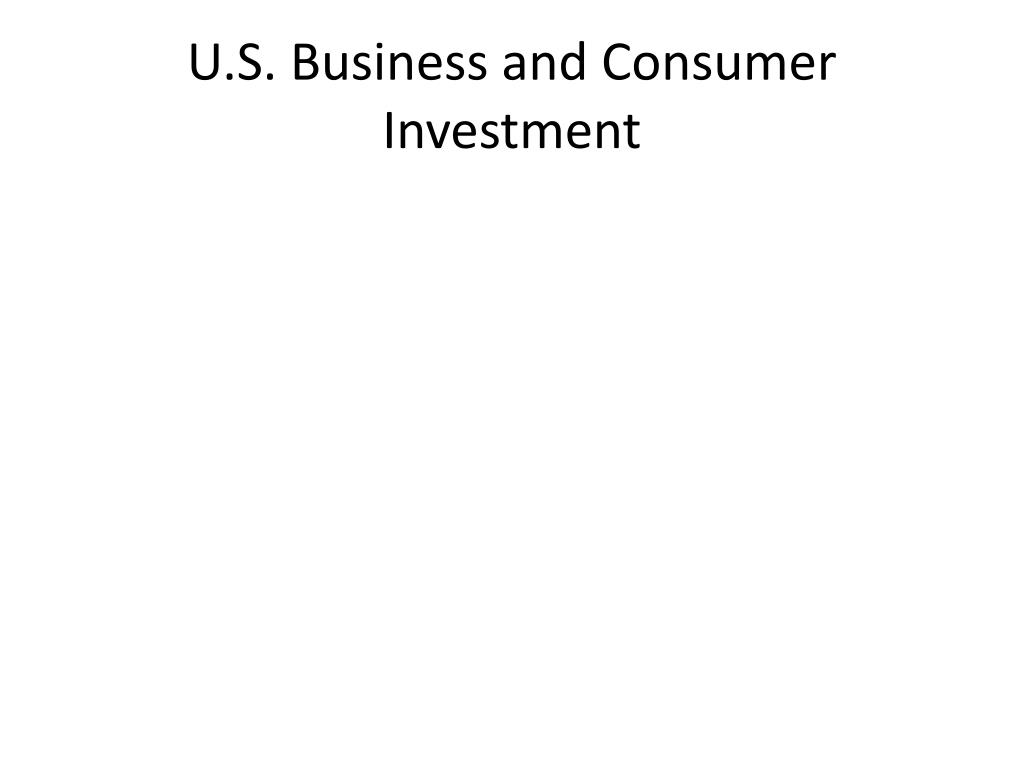 U.S. Business and Consumer Investment