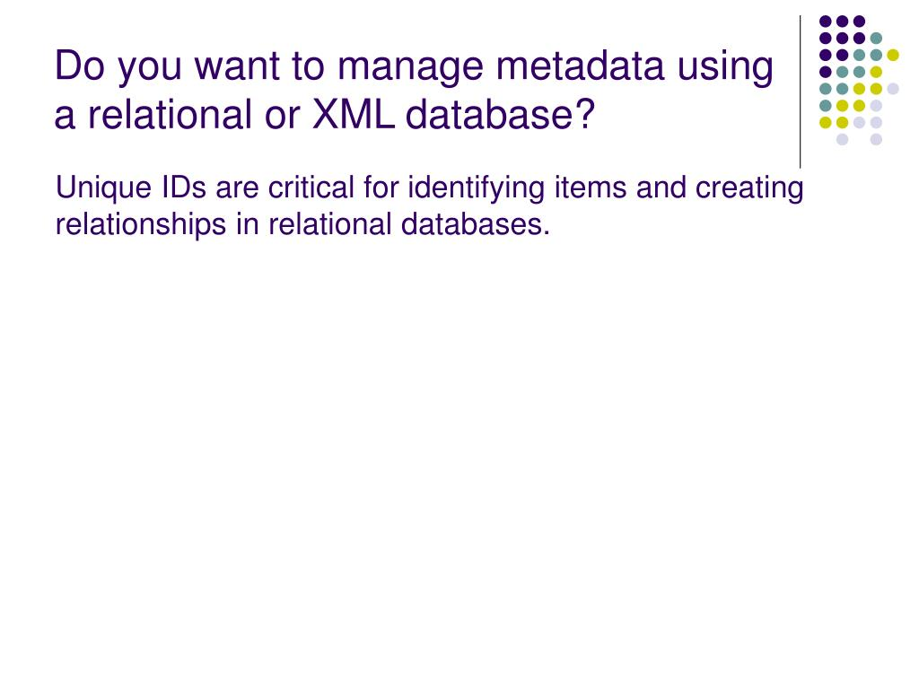 Do you want to manage metadata using a relational or XML database?