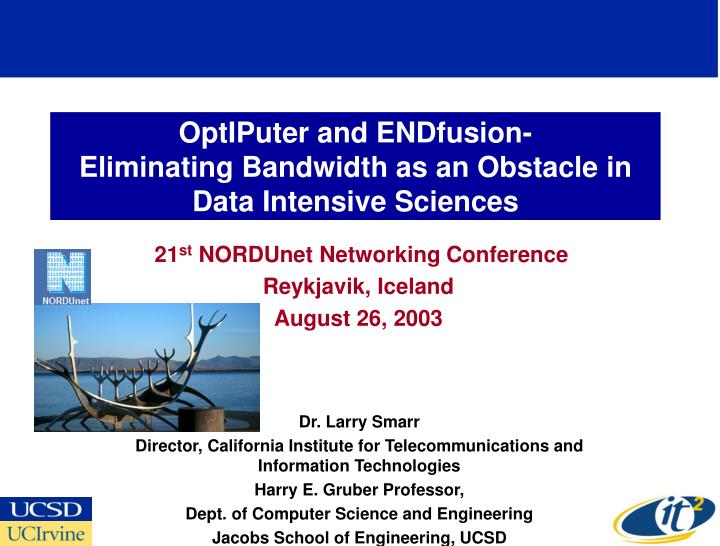 Optiputer and endfusion eliminating bandwidth as an obstacle in data intensive sciences