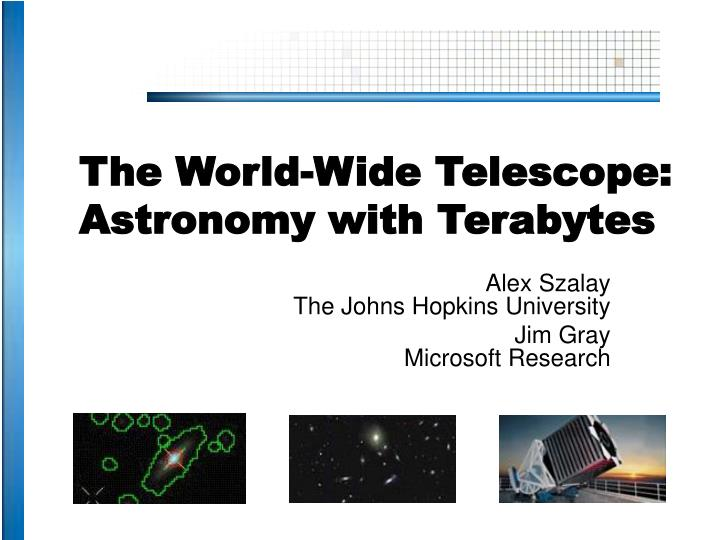 The world wide telescope astronomy with terabytes