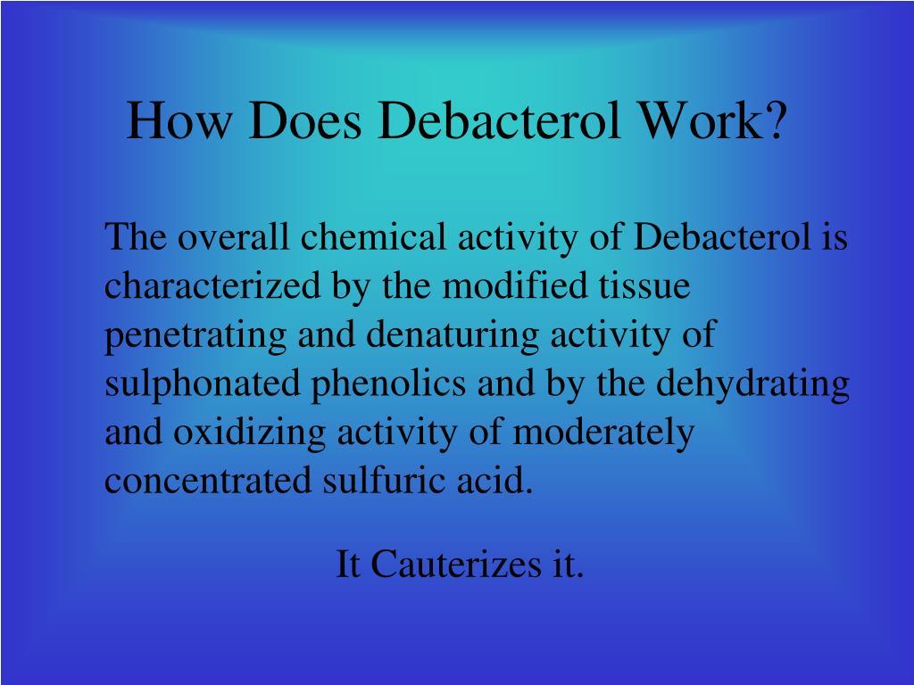 How Does Debacterol Work?