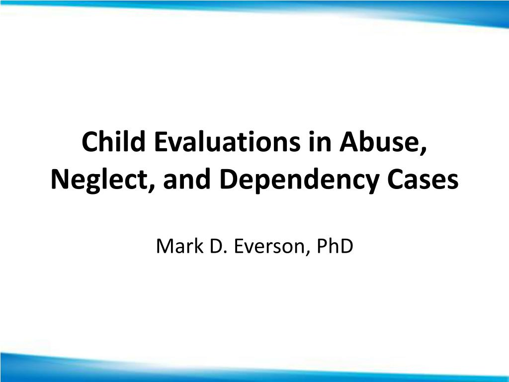 child evaluations in abuse neglect and dependency cases l.