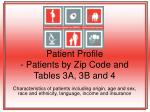 patient profile patients by zip code and tables 3a 3b and 4