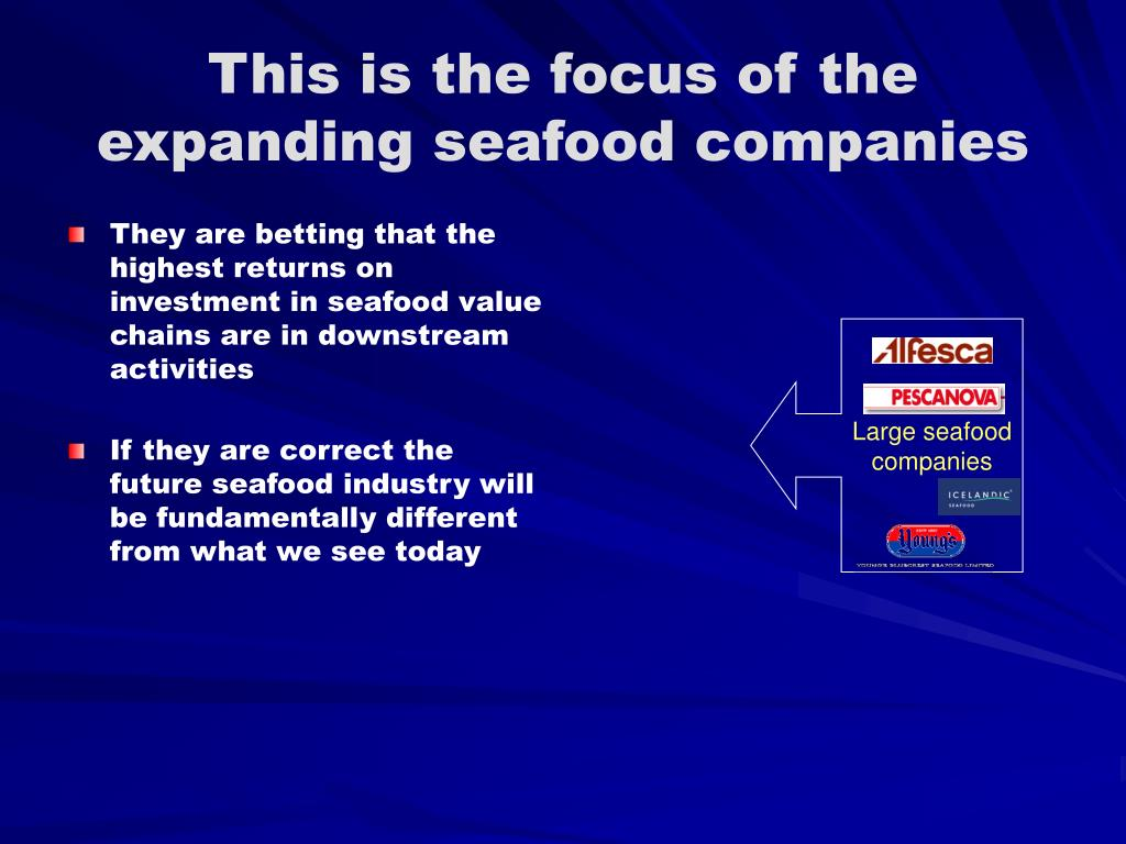 This is the focus of the expanding seafood companies
