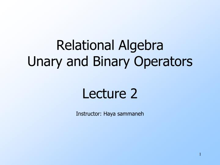 Relational algebra unary and binary operators lecture 2
